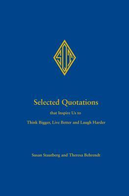 Selected Quotations That Inspire Us to Think Bigger, Live Better and Laugh Harder  by  Susan Stautberg