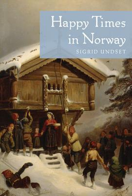 Happy Times in Norway  by  Sigrid Undset