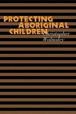 Protecting Aboriginal Children Chris Walmsley
