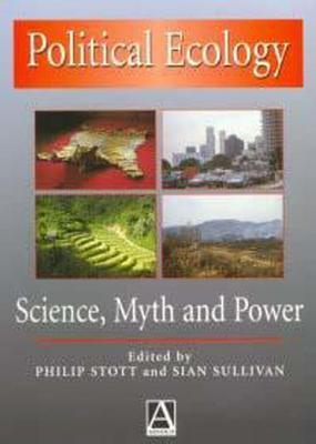 Political Ecology: Science, Myth and Power Philip Stott