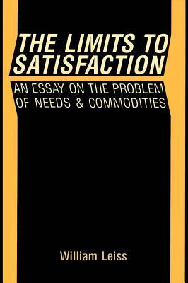 Limits to Satisfaction: An Essay on the Problem of Needs and Commodities  by  William Leiss