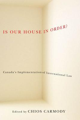 Is Our House in Order?: Canadaa Implementation of International Law Chios Carmody