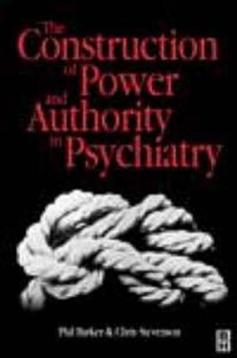 Construction of Power and Authority in Psychiatry Phil J. Barker