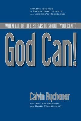 God Can!: Amazing Stories of Transformed Hearts from America S Heartland  by  Calvin Rychener