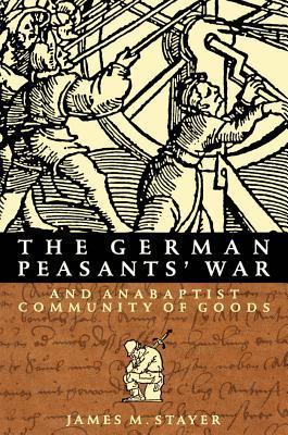 German Peasants War and Anabaptist Community of Goods  by  James M Stayer