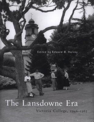 Lansdowne Era: Victoria College, 1946-1963 Edward Harvey