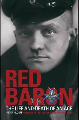 Red Baron - The Life and Death of an Ace  by  Peter Kilduff