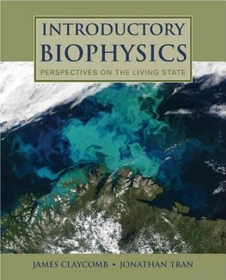 Introductory Biophysics: Perspectives on the Living State J R Claycomb