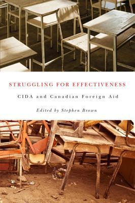 Struggling for Effectiveness: Cida and Canadian Foreign Aid  by  Stephen Brown