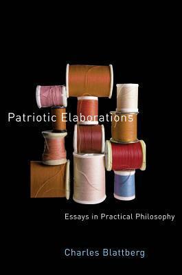 Patriotic Elaborations: Essays in Practical Philosophy  by  Charles Blattberg