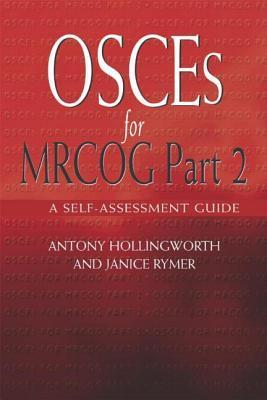 OSCEs for MRCOG Part 2: A Self-Assessment Guide  by  Antony Hollingworth