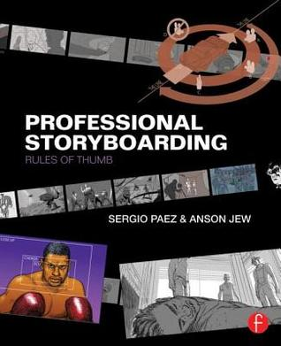 Professional Storyboarding: Rules of Thumb Anson Jew