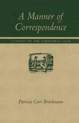 Manner of Correspondence: A Study of the Scriblerus Club  by  Patricia Carr Bruckmann