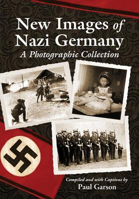 New Images of Nazi Germany: A Photographic Collection  by  G. Paul Garson