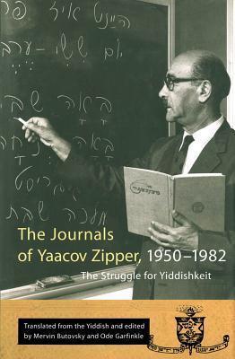 Journals of Yaakov Zipper, 1950-1982: The Struggle for Yiddishkeit Yaakov Zipper