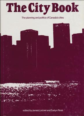 The City Book: The Planning and Politics of Canadas Cities  by  James Lorimer