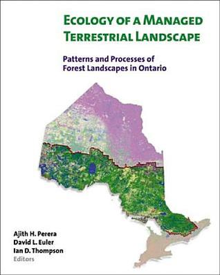Ecology of a Managed Terrestrial Landscape: Patterns and Processes of Forest Landscapes in Ontario  by  Ajith H. Perera