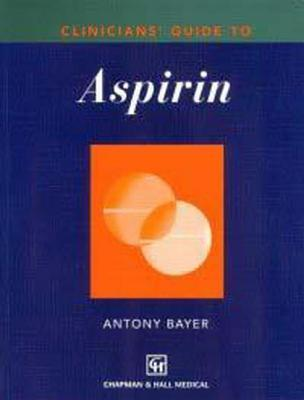 Clinicians Guide To Aspirin  by  Anthony Bayer