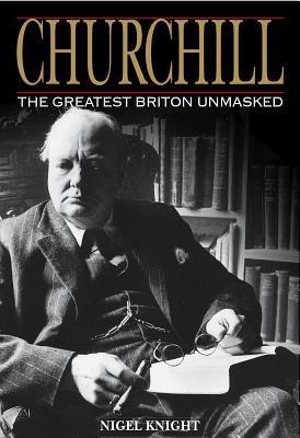 Churchill the Greatest Briton Unmasked Nigel Knight