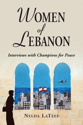 Women of Lebanon: Interviews with Champions for Peace Nelda LaTeef