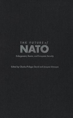Future of NATO: Enlargement, Russia, and European Security Charles-Philippe David
