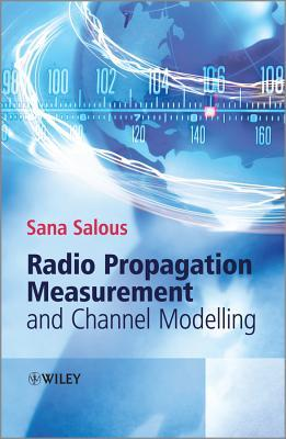 Radio Propagation Measurement and Channel Modelling  by  Sana Salous