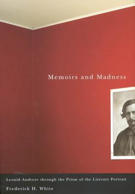 Memoirs and Madness: Leonid Andreev Through the Prism of the Literary Portrait Frederick H. White