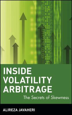 Inside Volatility Arbitrage: The Secrets of Skewness  by  Alireza Javaheri
