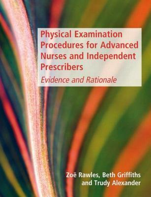 Advanced Physical Examination Skills: An Evidence Based Guide for Nurses and Non-medical Prescribers Zoe Rawles