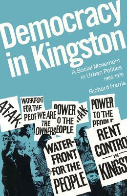Democracy in Kingston: A Social Movement in Urban Politics, 1965-1970 Richard  Harris