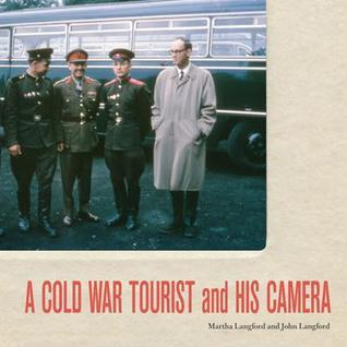 A Cold War Tourist and His Camera Martha Langford