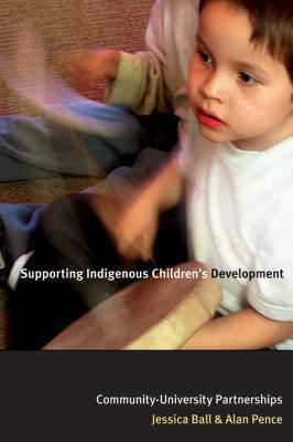Supporting Indigenous Childrens Development: Community-University Partnerships Alan R. Pence