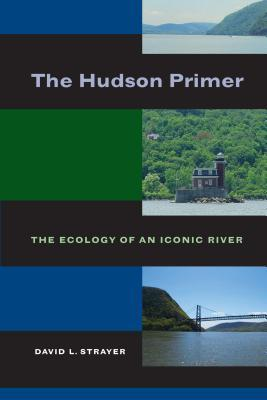 The Hudson Primer: The Ecology of an Iconic River David L. Strayer