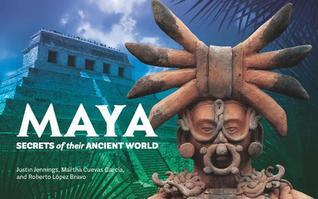 Maya: Secrets of Their Ancient World  by  Justin Jennings