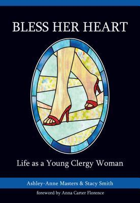 Bless Her Heart: Life as a Young Clergy Woman  by  Ashley-Anne Masters