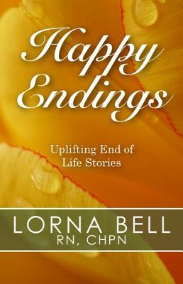 Happy Endings and More Happy Endings: Uplifting End of Life Stories (Two-In-One Volume)  by  Lorna Bell