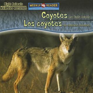 Coyotes Are Night Animals/Los Coyotes Son Animales Nocturnos Joanne Mattern