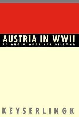 Austria in World War II: An Anglo-American Dilemma  by  Robert H Keyserlingk