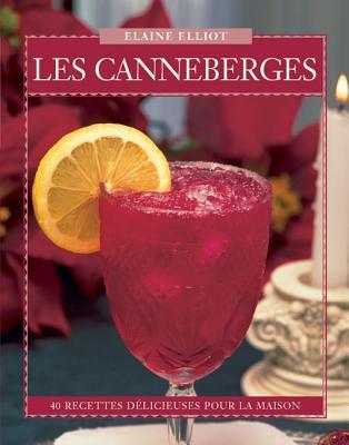 Les Canneberges: 40 Recettes Délicieuses pour la Maison  by  Elaine Elliot