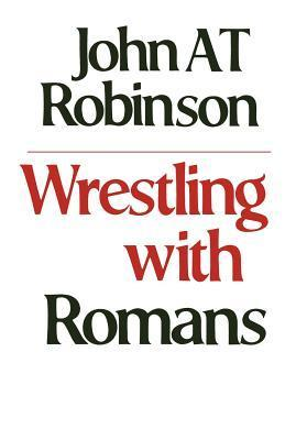 Wrestling with Romans John A.T. Robinson