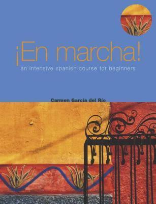 En Marcha: An Intensive Spanish Course for Beginners Carmen Garcia del Rio