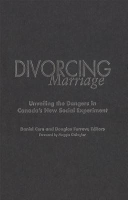 Divorcing Marriage: Unveiling the Dangers in Canada S New Social Experiment Daniel Cere