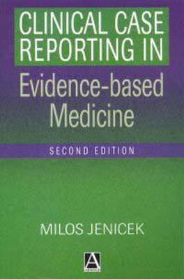 Clinical Case Reporting In Evidence Based Medicine Milos Jenicek