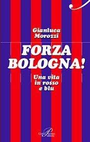 Forza Bologna! Una vita in rosso e blu  by  Gianluca Morozzi