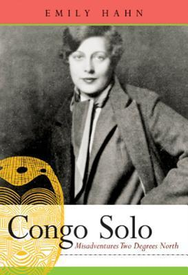 Congo Solo: Misadventures Two Degrees North Emily Hahn