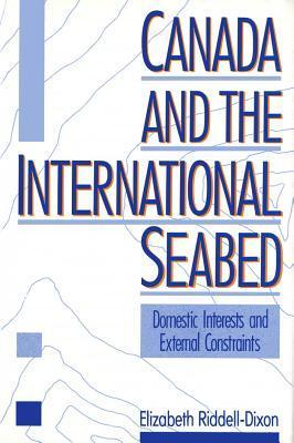 Canada and the International Seabed: Domestic Determinants and External Constraints Elizabeth Riddell-Dixon