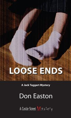 Loose Ends  (A Jack Taggart Mystery #1) Don Easton