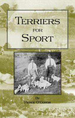 Terriers for Sport (History of Hunting Series - Terrier Earth Dogs) Pierce OConor