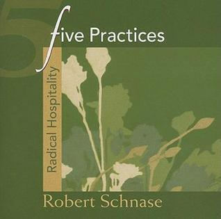 Five Practices - Radical Hospitality  by  Robert C. Schnase