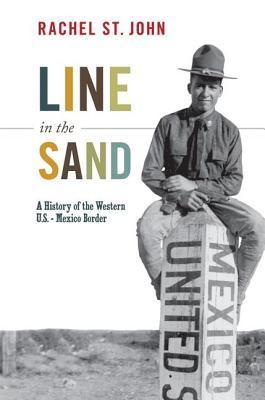 Line in the Sand: A History of the Western U.S.-Mexico Border: A History of the Western U.S.-Mexico Border  by  Rachel St. John